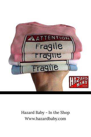Hazard Baby - In the Shop Www.hazardbaby.com