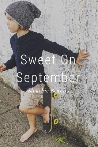 Sweet On September Slouchie Beanies