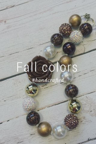 Fall colors #handcrafted