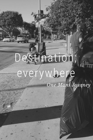Destination; everywhere One Mans Journey