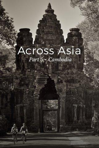 Across Asia Part 5 - Cambodia