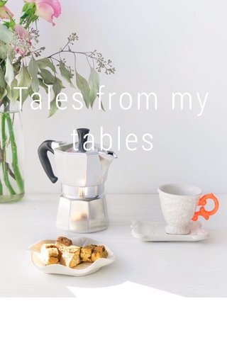 Tales from my tables
