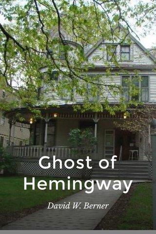Ghost of Hemingway David W. Berner