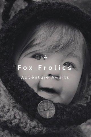 Fox Frolics Adventure Awaits