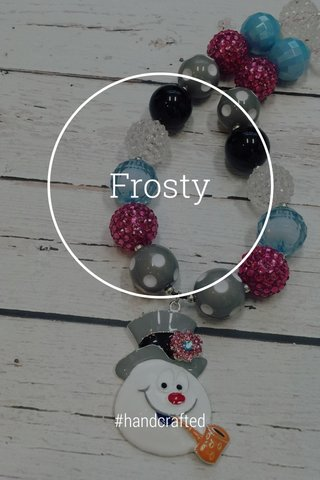 Frosty #handcrafted