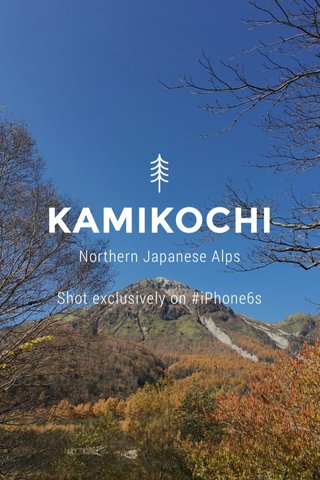 KAMIKOCHI Northern Japanese Alps Shot exclusively on #iPhone6s