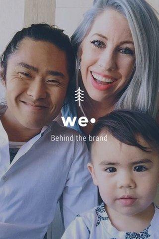 we• Behind the brand