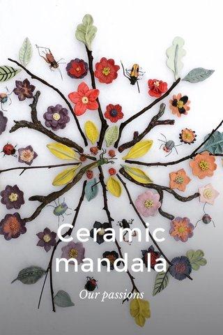 Ceramic mandala Our passions