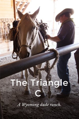 The Triangle C A Wyoming dude ranch.