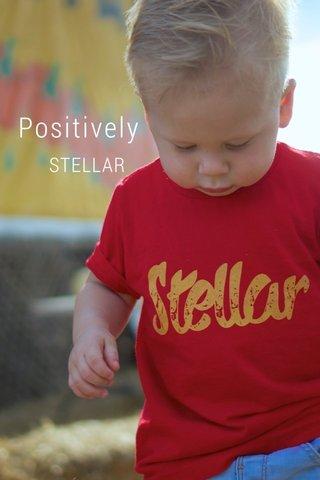Positively STELLAR