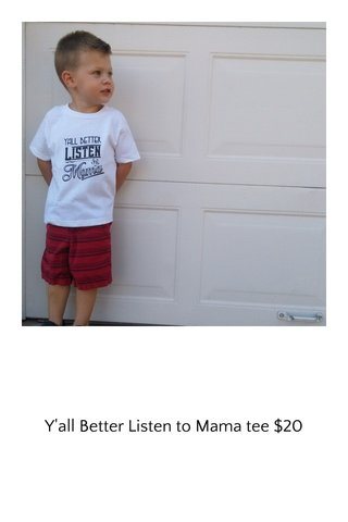 Y'all Better Listen to Mama tee $20