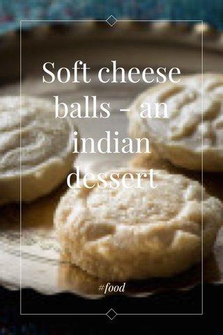 Soft cheese balls - an indian dessert #food