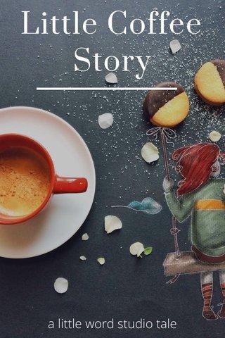 Little Coffee Story a little word studio tale