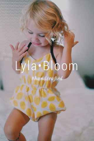Lyla•Bloom #handcrafted