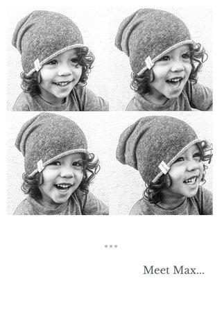Meet Max...