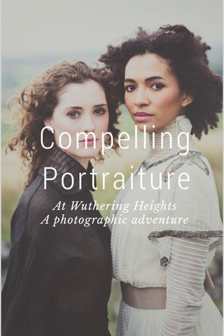 Compelling Portraiture At Wuthering Heights A photographic adventure By Carolyn Mendelsohnn