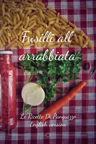 Fusilli all' arrabbiata Le Ricette Di Panguizzo English version
