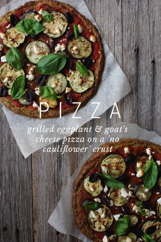 PIZZA grilled eggplant & goat's cheese pizza on a 'no cauliflower' crust