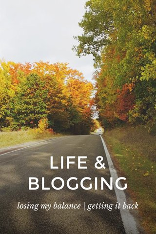 LIFE & BLOGGING losing my balance | getting it back