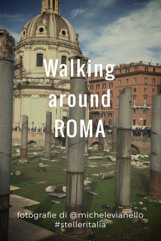 Walking around ROMA fotografie di @michelevianello #stelleritalia