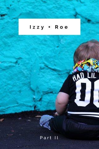 Izzy + Roe Part II