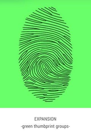 EXPANSION -green thumbprint groups-