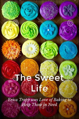 The Sweet Life Erica Tropp uses Love of Baking to Help Those in Need