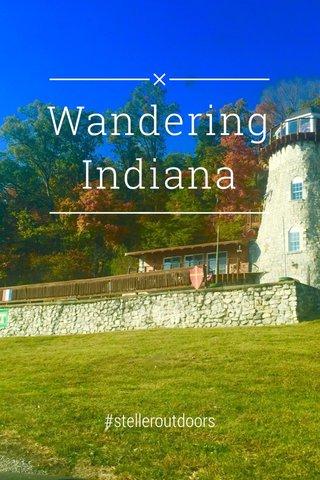 Wandering Indiana #stelleroutdoors