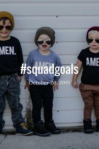 #squadgoals October 20, 2015