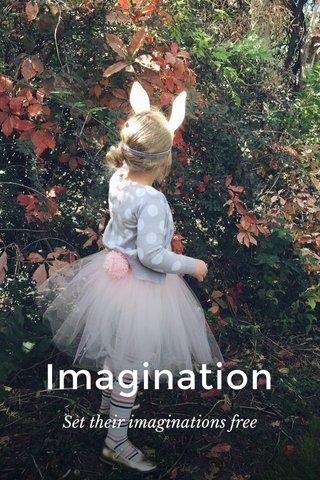 Imagination Set their imaginations free