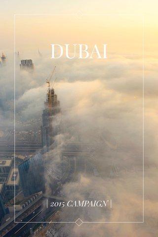 DUBAI   2015 CAMPAIGN  