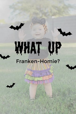 What up Franken-Homie?
