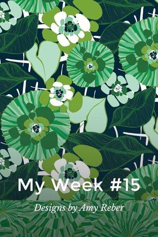 My Week #15 Designs by Amy Reber