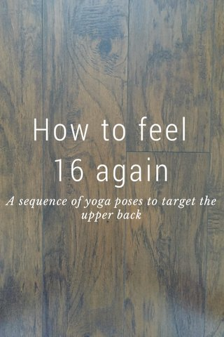 How to feel 16 again A sequence of yoga poses to target the upper back