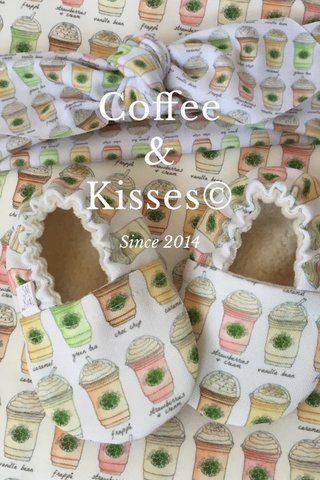 Coffee & Kisses© Since 2014