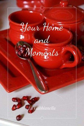 Your Home and Moments La Gabbianella
