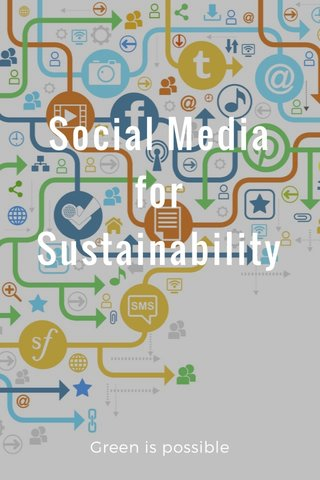Social Media for Sustainability Green is possible