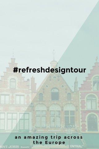 #refreshdesigntour an amazing trip across the Europe