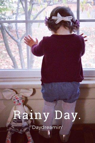 Rainy Day. Daydreamin'