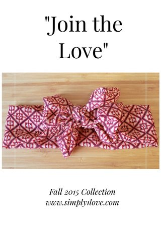 """""""Join the Love"""" Fall 2015 Collection www.simply1love.com"""