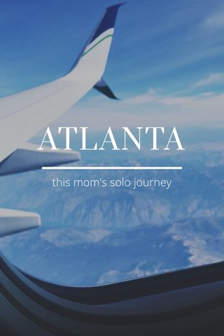 ATLANTA this mom's solo journey