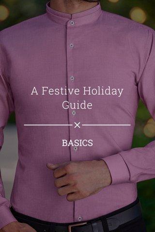 A Festive Holiday Guide BASICS