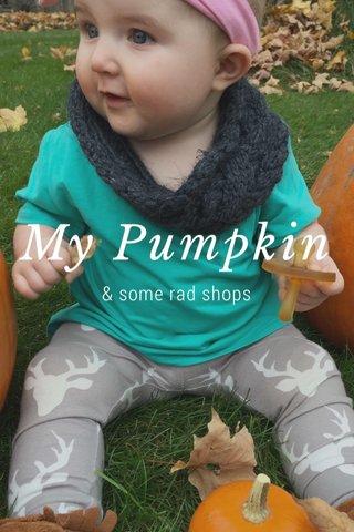 My Pumpkin & some rad shops