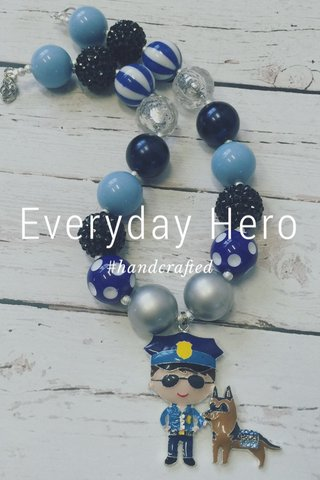 Everyday Hero #handcrafted