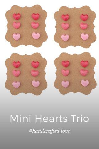 Mini Hearts Trio #handcrafted love