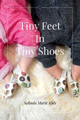 Tiny Feet In Tiny Shoes Sahnda Marie Kids