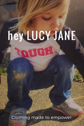 hey LUCY JANE Clothing made to empower.