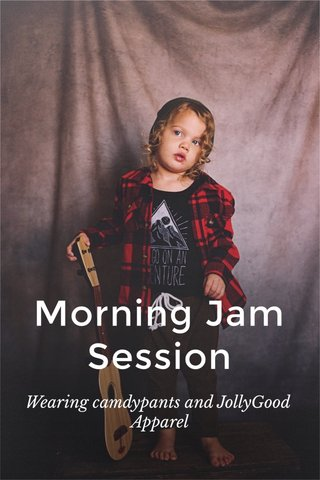 Morning Jam Session Wearing camdypants and JollyGood Apparel
