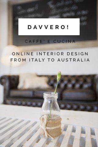 DAVVERO! CAFFE' E CUCINA ONLINE INTERIOR DESIGN FROM ITALY TO AUSTRALIA