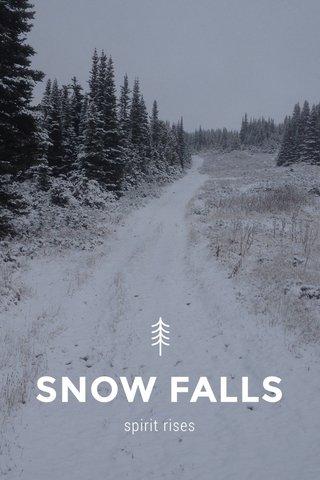 SNOW FALLS spirit rises